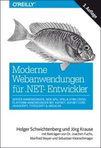 Moderne Webanwendungen für .NET-Entwickler: Server-Anwendungen, Web APIs, SPAs & HTML-Cross-Platform-Anwendungen mit ASP.NET, ASP.NET Core, JavaScript (O'Reilly Media, 2018)